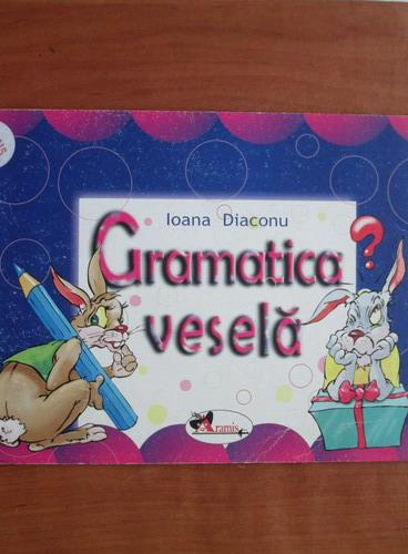 Anticariat: Ioana Diaconu - Gramatica vesela