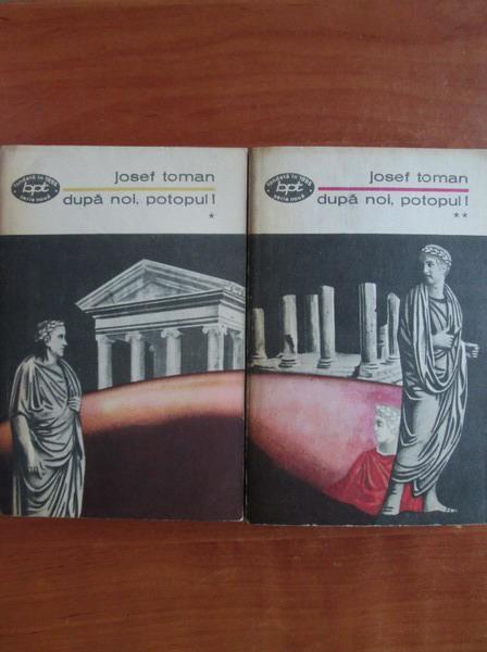 Anticariat: Josef Toman - Dupa noi, potopul! (2 volume)