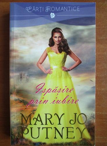 Anticariat: Mary Jo Putney - Ispasire prin iubire