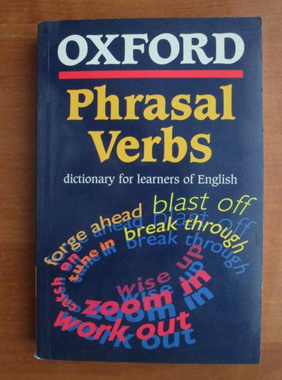 Anticariat: Oxford Phrasal Verbs. Dictionary for learners of English