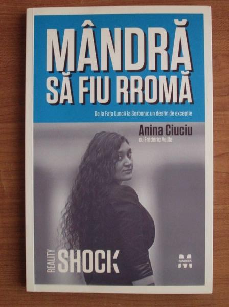 Anticariat: Anina Ciuciu - Mandra sa fiu rroma. De la Fata Luncii la Sorbona: un destin de exceptie