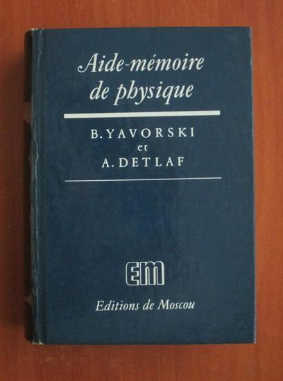 Anticariat: B. Yavorski - Aide memoire de physique