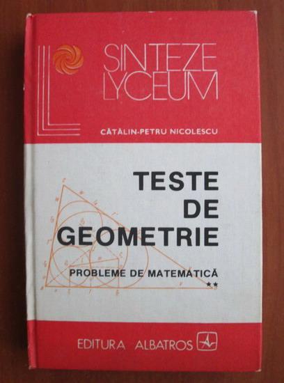 Anticariat: Catalin Petru Nicolescu - Teste de geometrie. Probleme de matematica (volumul 2)