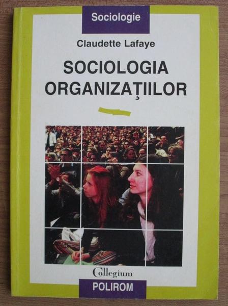 Anticariat: Claudette Lafaye - Sociologia organizatiilor