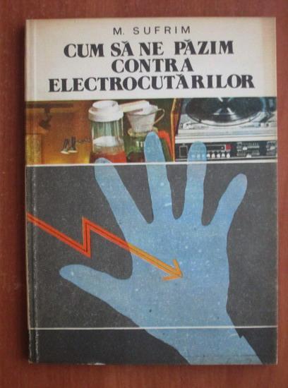 Anticariat: M. Sufrim - Cum sa ne pazim contra electrocutarilor