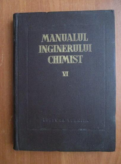 Anticariat: Manualul inginerului chimist (volumul 6)