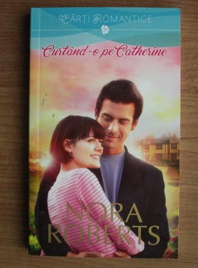 Anticariat: Nora Roberts - Curtand-o pe Catherine