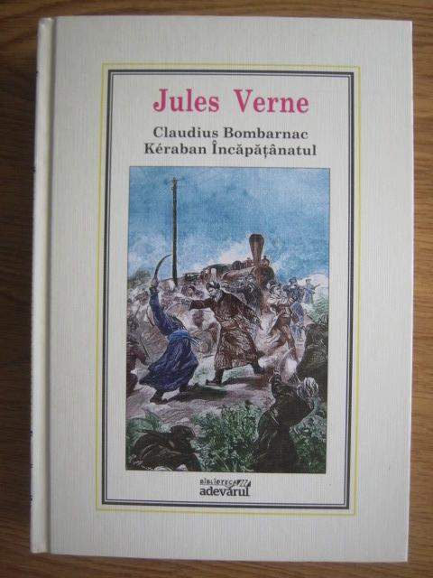 Anticariat: Jules Verne - Claudius Bombarnac. Keraban Incapatanatul (Nr. 40)