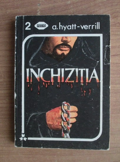 Anticariat: A. Hyatt-Verrill - Inchizitia