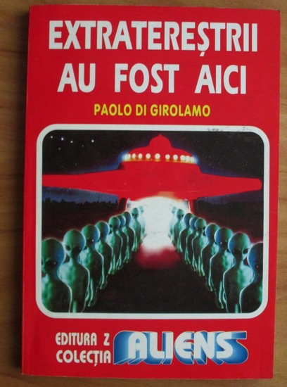 Anticariat: Paolo Di Girolamo - Extraterestrii au fost aici