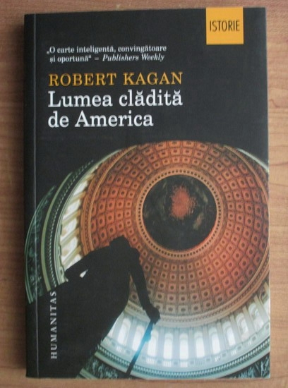 Anticariat: Robert Kagan - Lumea cladita de America