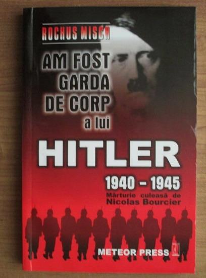 Anticariat: Rochus Misch - Am fost garda de corp a lui Hitler 1940-1945