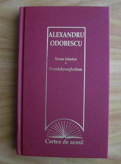 Anticariat: Alexandru Odobescu - Scene istorice. Pseudokynegheticos