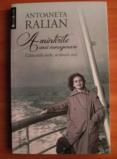 Anticariat: Antoaneta Ralian - Amintirile unei nonagenare. Calatoriile mele, scriitorii mei