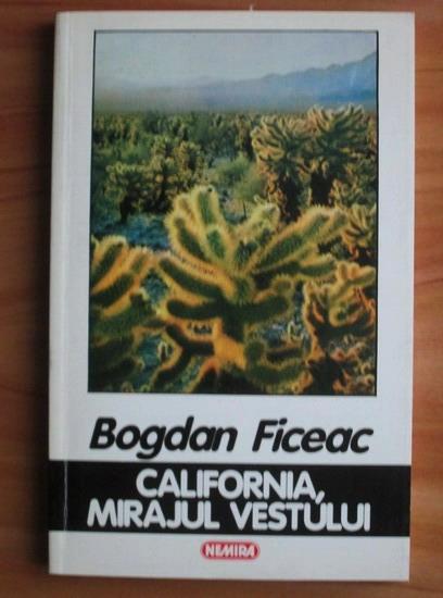 Anticariat: Bogdan Ficeac - California, mirajul vestului