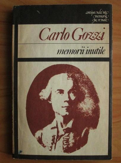 Anticariat: Carlo Gozzi - Memorii inutile