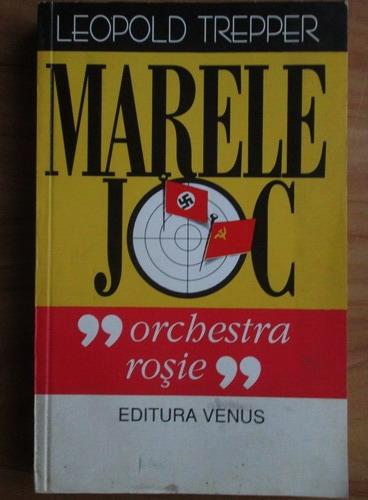 Anticariat: Leopold Trepper - Marele joc. Orchestra rosie