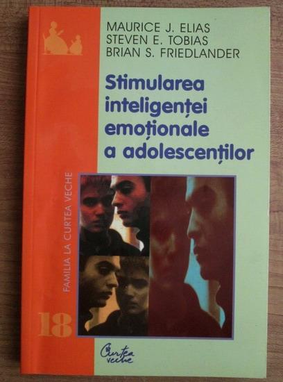Anticariat: Maurice J. Elias - Stimularea inteligentei emotionale a adolescentilor