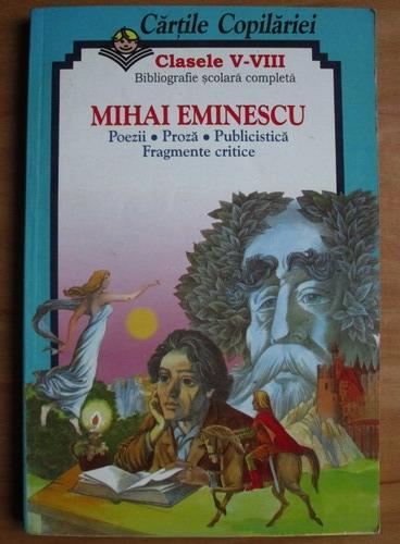 Anticariat: Mihai Eminescu - Poezii, proza, publicistica, fragmente critice