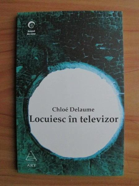 Anticariat: Chloe Delaume - Locuiesc in televizor
