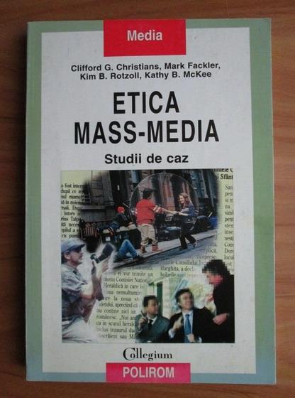 Anticariat: Clifford G. Christians - Etica mass-media. Studii de caz