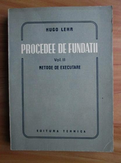 Anticariat: Hugo Lehr - Procedee de fundatii, volumul 2. Metode executare