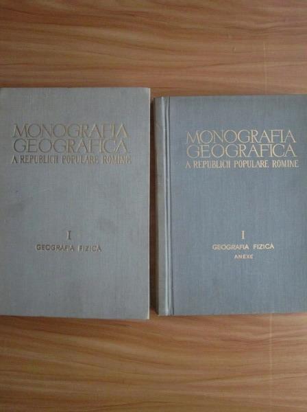 Anticariat: Monografia geografica a Republicii Populare Romane. Geografia Fizica, vol 1 + Anexe
