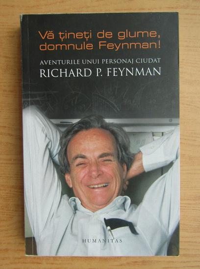 Anticariat: Richard Feynman - Va tineti de glume, domnule Feynman! Aventurile unui personaj ciudat