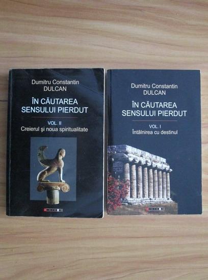Anticariat: Dumitru Constantin Dulcan - In cautarea sensului pierdut (2 volume)