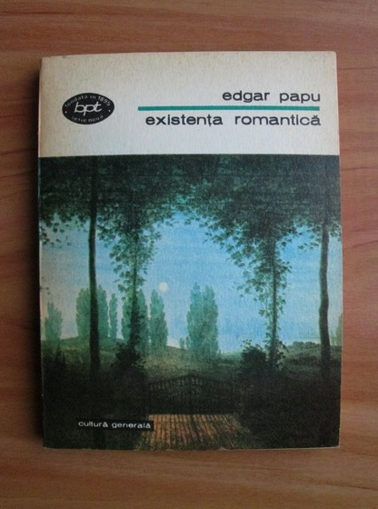 Anticariat: Edgar Papu - Existenta romantica. Schita morfologica a romantismului