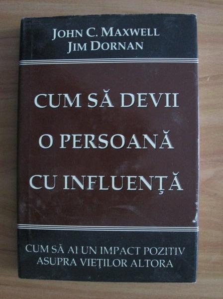 Anticariat: John C. Maxwell - Cum sa devii o persoana cu influenta