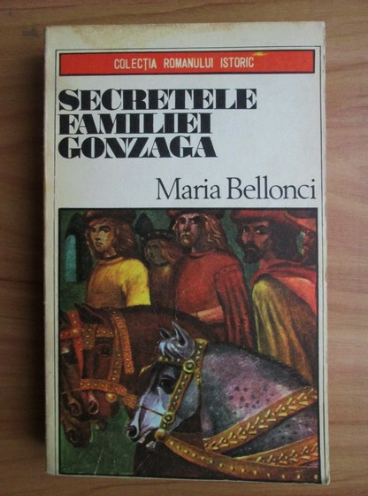 Anticariat: Maria Bellonci - Secretele familiei Gonzaga