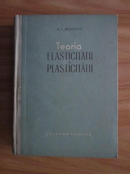 Anticariat: N. I. Bezuhov - Teoria elasticitatii si plasticitatii