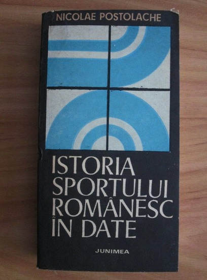 Anticariat: Nicolae Postolache - Istoria sportului romanesc in date