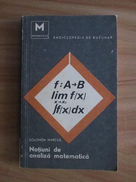 Anticariat: Solomon Marcus - Notiuni de analiza matematica