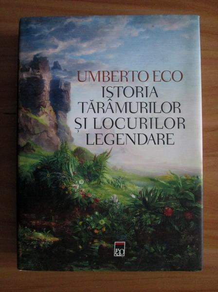Anticariat: Umberto Eco - Istoria taramurilor si locurilor legendare