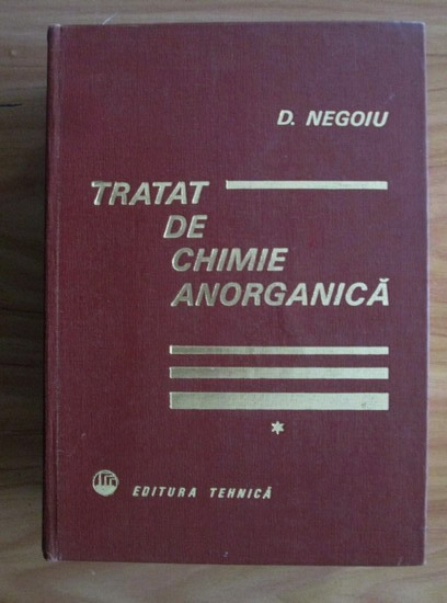Anticariat: Dumitru Negoiu - Tratat de chimie anorganica (volumul 1)