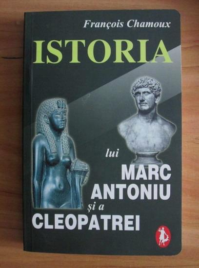 Anticariat: Francois Chamoux - Istoria lui Marc Antoniu si a Cleopatrei