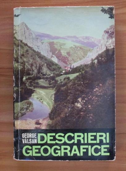 Anticariat: George Valsan - Descrieri geografice
