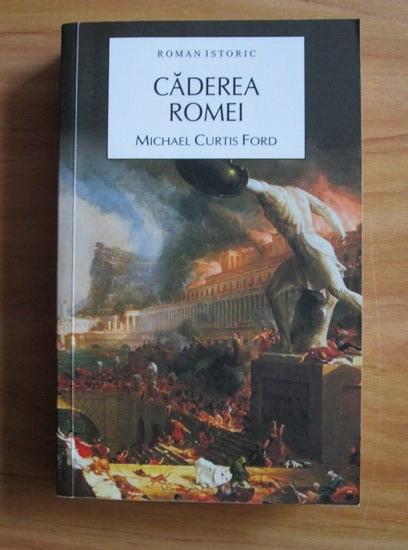 Anticariat: Michael Curtis Ford - Caderea Romei