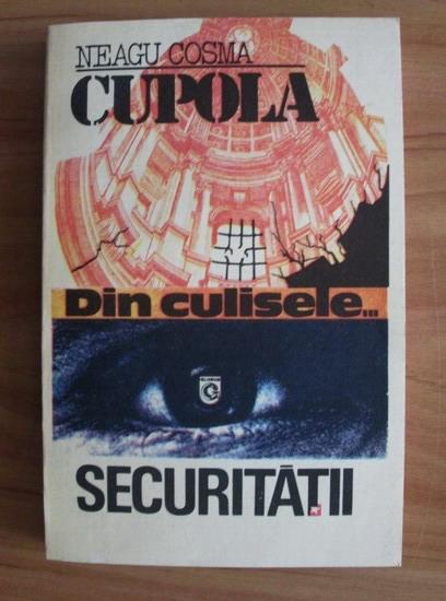 Anticariat: Neagu Cosma - Cupola. Securitatea vazuta din interior