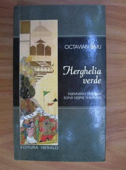 Anticariat: Octavian Simu - Herghelia verde. Insemnarile vraciului Sofur despre Timur Lenk