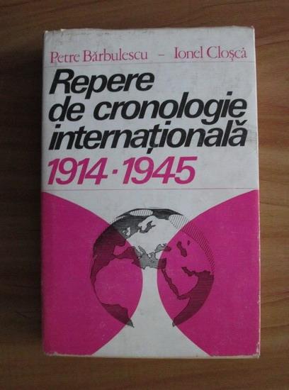Anticariat: Petre Barbulescu - Repere de cronologie internationala 1914-1945