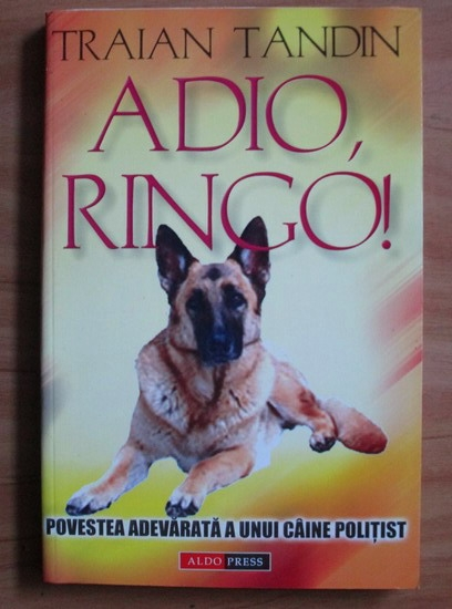 Anticariat: Traian Tandin - Adio, Ringo! Povestea adevarata a unui caine politist
