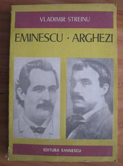 Anticariat: Vladimir Streinu - Eminescu. Arghezi