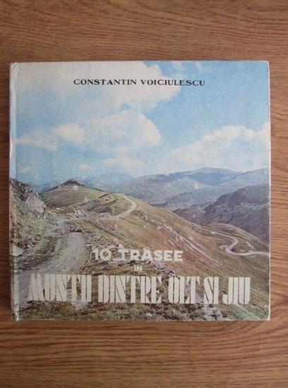 Anticariat: Constantin Voiciulescu - 10 trasee in muntii dintre Olt si Jiu
