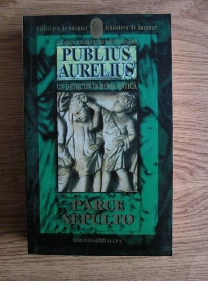 Anticariat: Danila Comastri Montanari - Parce Sepulto. Publius Aurelius, un detectiv in Roma antica (volumul 3)