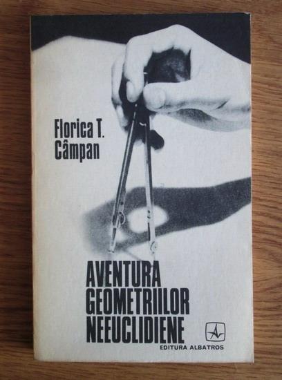 Anticariat: Florica T. Campan - Aventura geometriilor neeuclidiene
