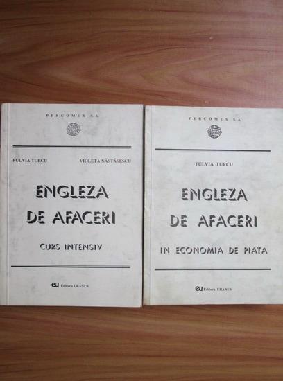 Anticariat: Fulvia Turcu - Engleza de afaceri. Curs intensiv. In economia de piata (2 volume)