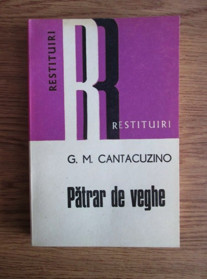 Anticariat: G. M. Cantacuzino - Patrar de veghe. Restituiri